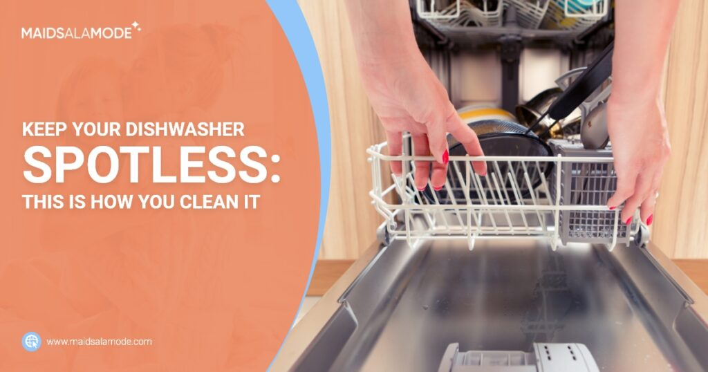 Maids ala mode - Keep Your Dishwasher Spotless This Is How You Clean It