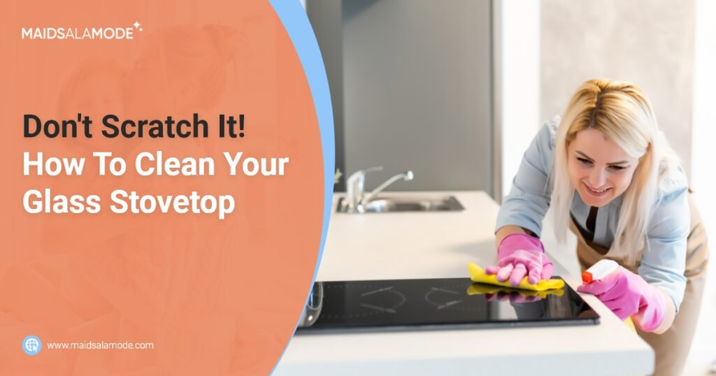 Maids ala mode - Don't Scratch It! How To Clean Your Glass Stovetop